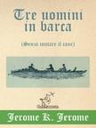 Jerome K. Jerome, A. Frederics, Silvio Spaventa Filippi, Wirton Arvel - Tre uomini in barca (Senza contare il cane) [eK�nyv: epub,  mobi]