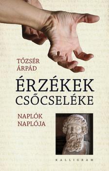 Tőzsér Árpád - ÉRZÉKEK CSŐCSELÉKE