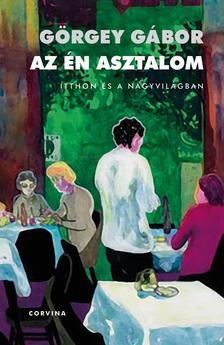 Görgey Gábor - Az én asztalom - Itthon és a nagyvilágban (Figyelő, 1999-2009)