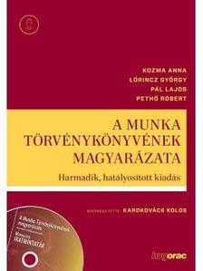 P�l Lajos, Peth� R�bert, L�rincz Gy�rgy, Kozma Anna - A Munka T�rv�nyk�nyv�nek magyar�zata (CD-mell�klettel)