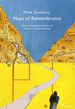 Zombory Máté - Maps of Remembrance. Space,  belonging and politics of memory in eastern Europe [eKönyv: epub,  mobi]