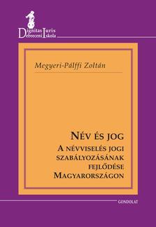 Megyeri-P�lffy Zolt�n - N�v �s jog. A n�vvisel�s jogi szab�lyoz�s�nak fejl�d�se Magyarorsz�gon