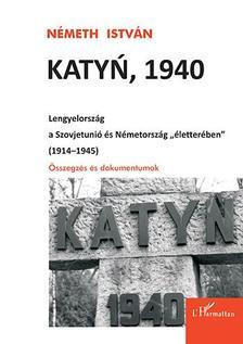 Németh István - KATYN, 1940 - LENGYELORSZÁG A SZOVJETUNIÓ ÉS NÉMETORSZÁG