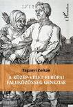 Tag�nyi Zolt�n - A k�z�p-kelet eur�pai faluk�z�ss�g genezise