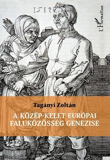 Tagányi Zoltán - A közép-kelet európai faluközösség genezise