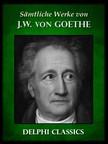 Johann Wolfgang Goethe - Saemtliche Werke von Johann Wolfgang von Goethe (Illustrierte) [eK�nyv: epub,  mobi]