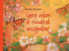Daniela Drescher - Gyere velem a tündérek országába