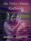 Joachim Jean - Un Dolce Amore Riaffiorato [eK�nyv: epub,  mobi]