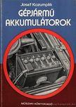 Josef Kozumplik - Gépjármű-akkumulátorok [antikvár]