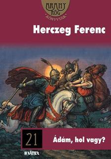 Herczeg Ferenc - �d�m, hol vagy?
