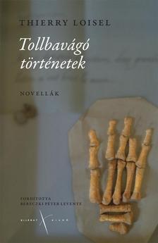 Loisel, Thierry - Tollbavágó történetek. Novellák.