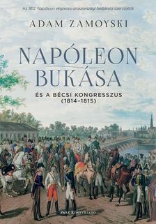 Adam Zamoyski - Nap�leon buk�sa �s a b�csi kongresszus