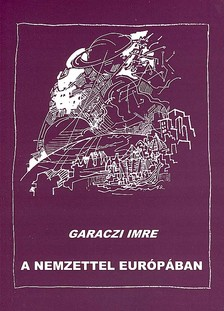 Garaczi Imre - A nemzettel Eur�p�ban