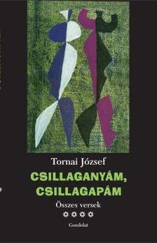 Tornai József - Csillaganyám, csillagapám. Összes versek IV. kötet