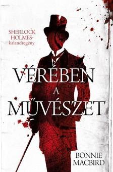 Bonnie MacBird - Vérében a művészet - Sherlock Holmes-kalandregény [eKönyv: epub, mobi]