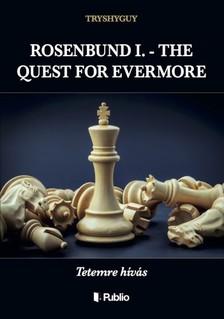 TRYSHYGUY - ROSENBUND I. - THE QUEST FOR EVERMORE - Tetemre h�v�s [eK�nyv: epub, mobi]