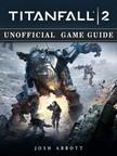 Abbott Josh - Titanfall 2 Unofficial Game Guide [eKönyv: epub,  mobi]