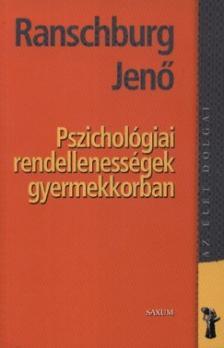 RANSCHBURG JENŐ - Pszichológiai rendellenességek a gyermekkorban