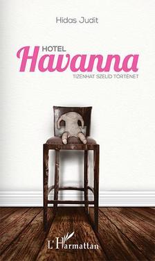 Hidas Judit - Hidas Judit: Hotel Havanna. Tizenhat szelíd történet