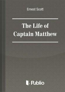 Scott Ernest - The Life of Captain Matthew  [eKönyv: pdf, epub, mobi]