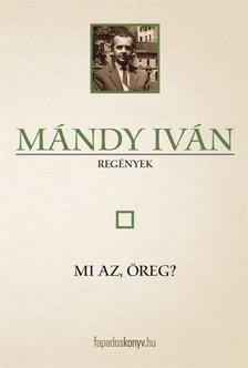 M�ndy Iv�n - Mi az, �reg [eK�nyv: epub, mobi]