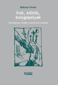 Bakonyi István - Írók, költők, bolygópályák (Kritikák, műelemzések)