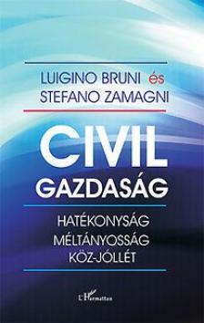 Luigino Bruni - Stefano Zamagni - Civil gazdaság - Hatékonyság, méltányosság, köz-jóllét