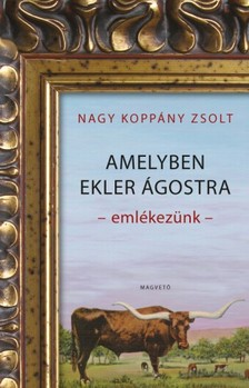 NAGY KOPPÁNY ZSOLT - Amelyben Ekler Ágostra emlékezünk [eKönyv: epub, mobi]