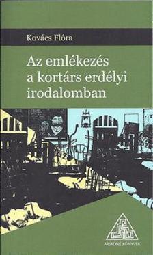 Kovács Flóra - Az emlékezés a kortárs erdélyi irodalomban