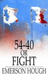 Hough Emerson - 54-40 or Fight [eKönyv: epub,  mobi]