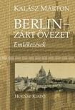 KALÁSZ MÁRTON - BERLIN - ZÁRT ÖVEZET - EMLÉKEZÉSEK