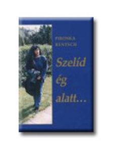 Rentsch, Piroska - Szelíd ég alatt...