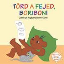 MARÉK VERONIKA - Törd a fejed, Boribon! - Játékos foglalkoztató füzet