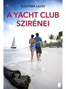 Flautner Lajos - A Yacht Club szirénei [eKönyv: epub, mobi]