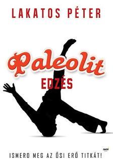 Lakatos Péter - Paleolit edzés - Primal move - Ismerd meg az ősi erő titkát