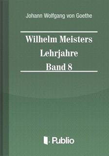 von Goethe Johann Wolfgang - Wilhelm Meisters Lehrjahre  Band 8 [eKönyv: pdf, epub, mobi]