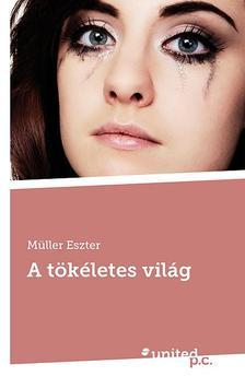 Müller Eszter - A tökéletes világ