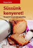 Mirjam Beile - Süssünk kenyeret! Receptek kenyérsütő gépekhez