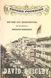 QUICLEY, DAVID - Second Founding - New York City,  Reconstruction,  and the Making of American Democracy [antikvár]