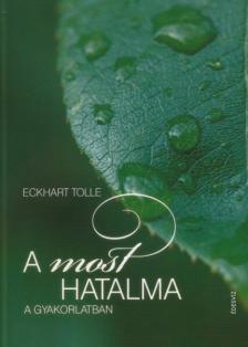 TOLLE, ECKHART - A MOST HATALMA - A GYAKORLATBAN
