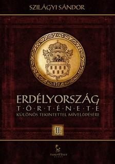 SZILÁGYI SÁNDOR - Erdélyország története különös tekintettel mívelődésére II. [eKönyv: epub, mobi]