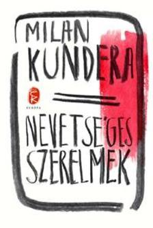 Milan Kundera - Nevetséges szerelmek