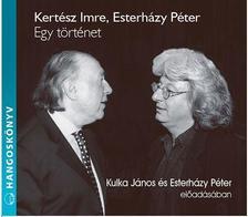 KERT�SZ IMRE, ESTERH�ZY P�TER - EGY T�RT�NET - HANGOSK�NVY