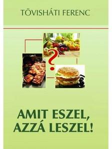 T�vish�ti Ferenc - Amit eszel, azz� leszel [eK�nyv: epub, mobi]