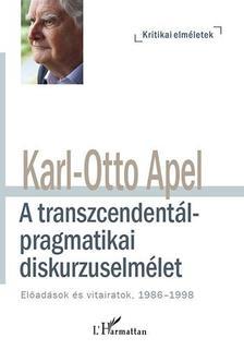 Karl-Otto Apel - A transzcendent�l-pragmatikai diskurzuselm�let