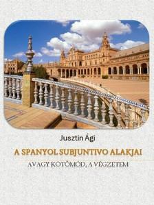Ágnes Dancsokné Jusztin - A spanyol subjuntivo alakjai [eKönyv: pdf, epub, mobi]