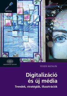 FEH�R KATALIN - Digitaliz�ci� �s �j m�dia Trendek, strat�gi�k, illusztr�ci�k