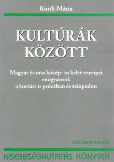 Kurdi M�ria - Kult�r�k k�z�tt - Magyar �s m�s k�z�p- �s kelet-eur�pai emigr�nsok a kort�rs �r pr�z�ban �s sz�npadon