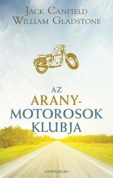 Jack Canfield-William Gladstone - Az Aranymotorosok Klubja