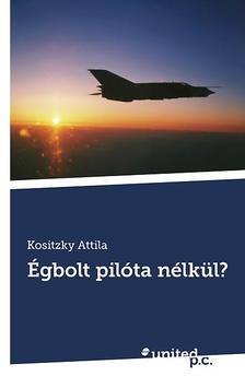 Kositzky Attila - Égbolt pilóta nélkül?